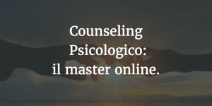 Master online in Counseling Psicologico a Napoli
