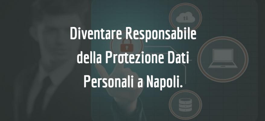 Diventare Responsabile della Protezione dei Dati a Napoli.
