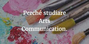 Perché studiare Arts Communication e diventare Comunicatore d'Arte.