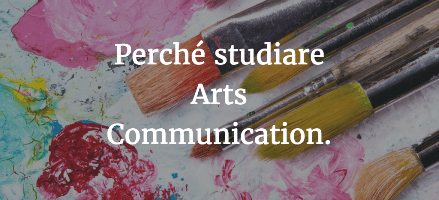 Perché studiare Arts Communication e diventare Comunicatore d'Arte.