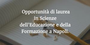 Opportunità di laurea in Scienze dell'Educazione e Formazione a Napoli.