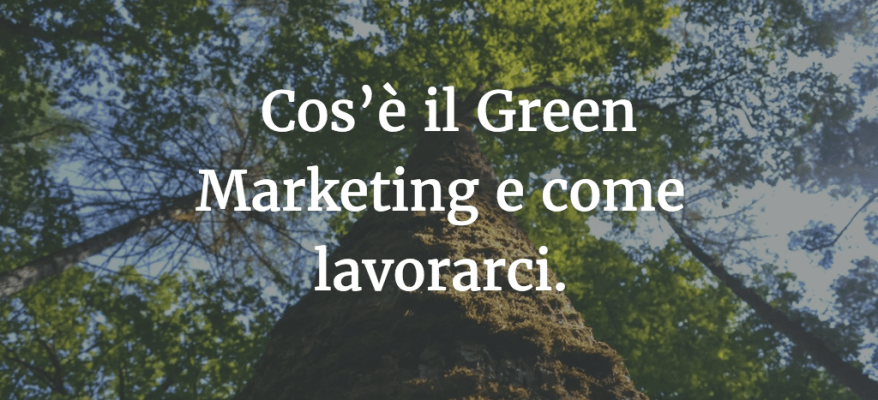 Cos'è il Green Marketing e come lavorare nel Green Marketing.